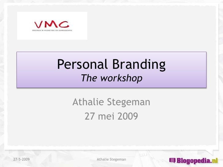 Personal Branding                The workshop                Athalie Stegeman                 27 mei 2009    27-5-2009    ...