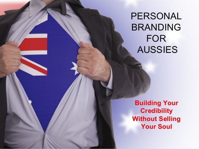 Personal Branding Aussie style - Tips for Australians on How to Build Your Personal Brand without Selling Your Soul.