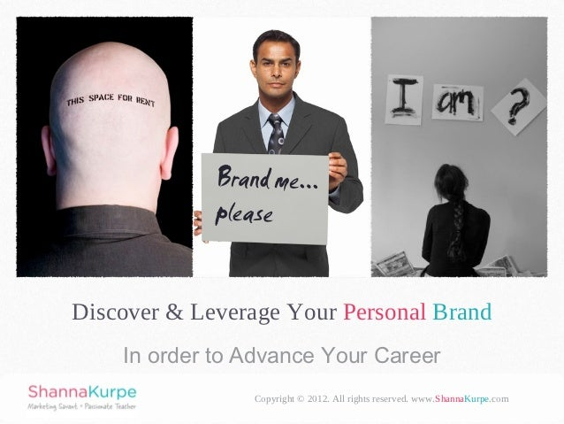 Discover & Leverage Your Personal Brand    In order to Advance Your Career                Copyright © 2012. All rights res...