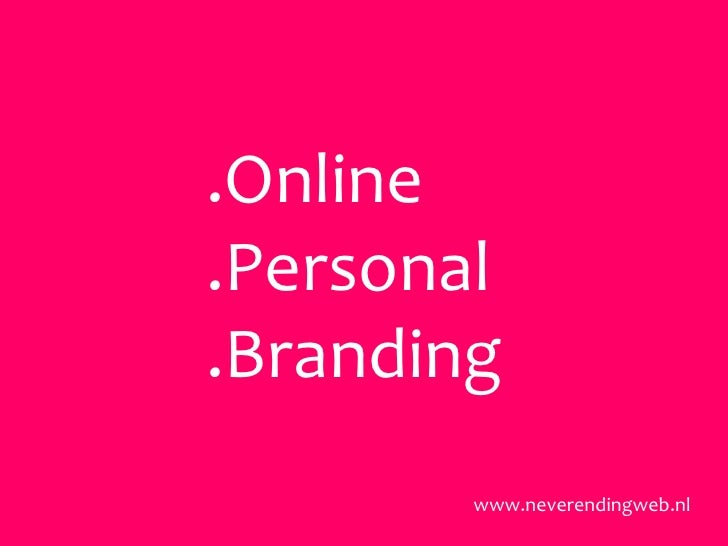 .Online<br />.Personal<br />.Branding<br />www.neverendingweb.nl<br />