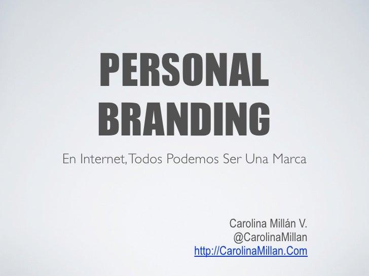 PERSONAL      BRANDINGEn Internet, Todos Podemos Ser Una Marca                             Carolina Millán V.            ...