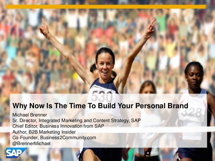 Why Now Is The Time To Build Your Personal BrandMichael BrennerSr. Director, Integrated Marketing and Content Strategy, SA...