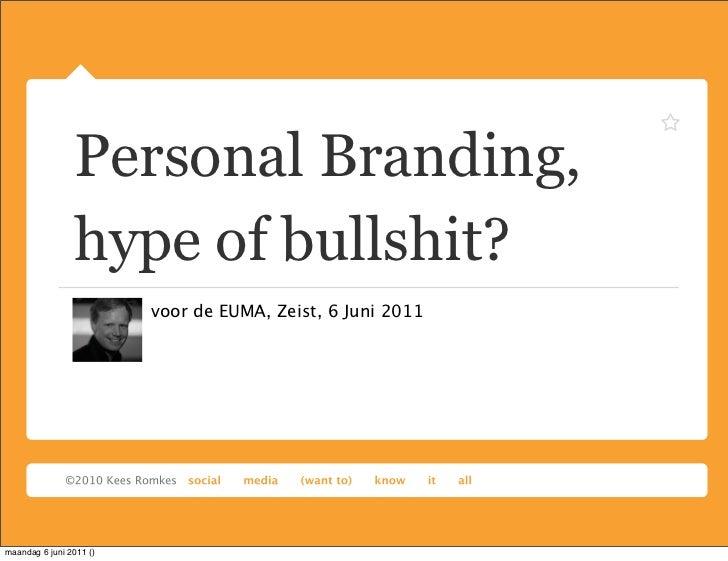 Personal Branding,                hype of bullshit?                         voor de EUMA, Zeist, 6 Juni 2011maandag 6 juni...