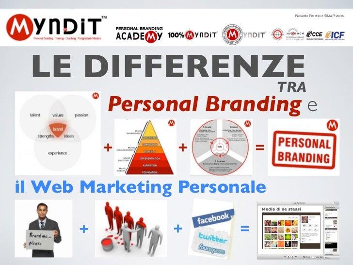 Riccardo Proetto e Silvia Pistolesi LE DIFFERENZE             TRA          Personal Branding e          +     +          =...