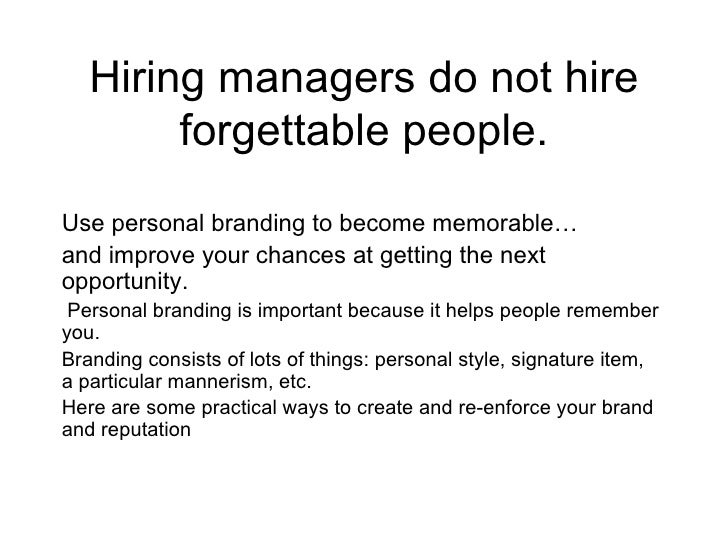 Hiring managers do not hire forgettable people. Use personal branding to become memorable… and improve your chances at get...