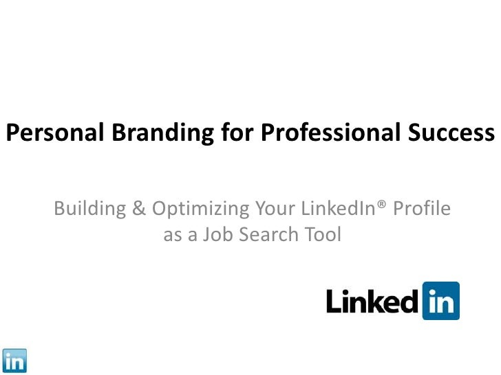 Personal Branding for Professional Success<br />Building & Optimizing Your LinkedIn® Profile as a Job Search Tool<br />
