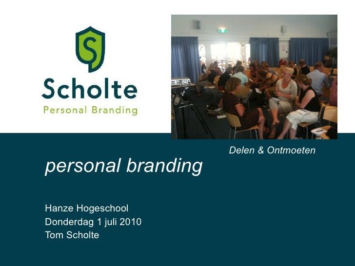 Hanze Hogeschool Donderdag 1 juli 2010 Tom Scholte personal branding Delen & Ontmoeten