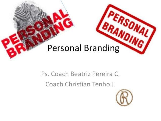 Personal Branding Ps. Coach Beatriz Pereira C. Coach Christian Tenho J.