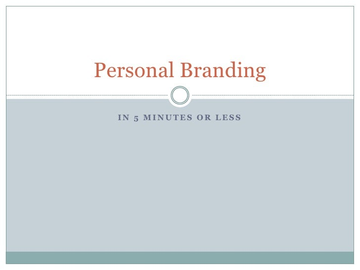 In 5 minutes or less Personal Branding Copyright © 2009 Vi Wickam.