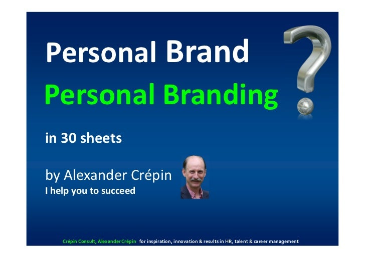 Personal BrandPersonal Brandingin 30 sheetsby Alexander CrépinI help you to succeed    Crépin Consult, Alexander Crépin fo...