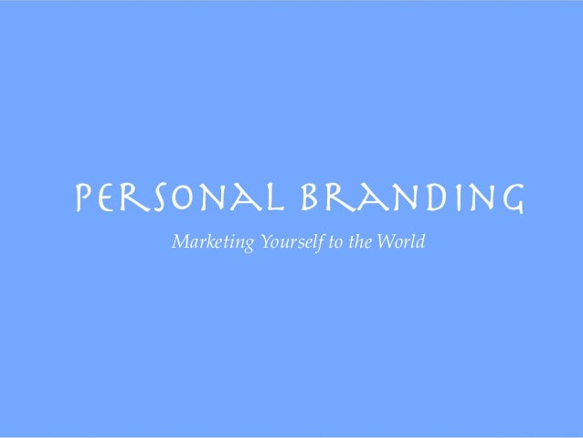Personal Branding   Marketing Yourself to the World