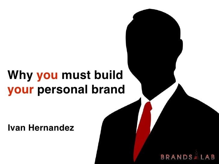 Why you must build your personal brand   Ivan Hernandez