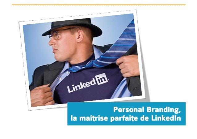 Personal Branding,la maîtrise parfaite de LinkedIn