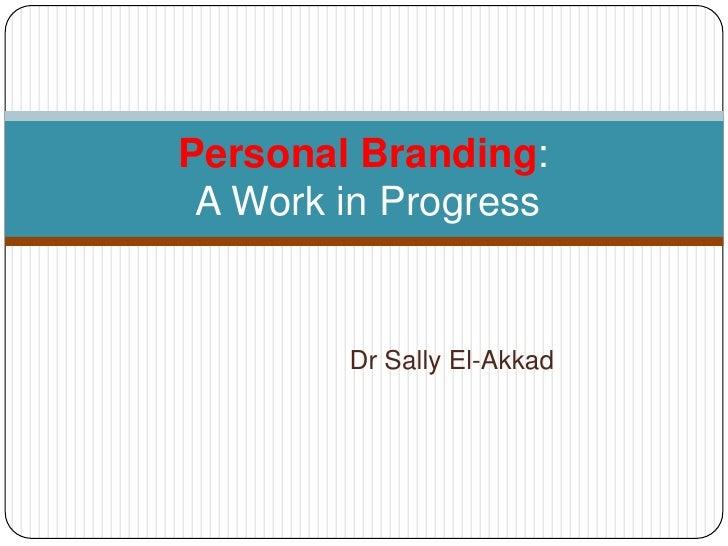 Dr Sally El-Akkad<br />Personal Branding: A Work in Progress<br />
