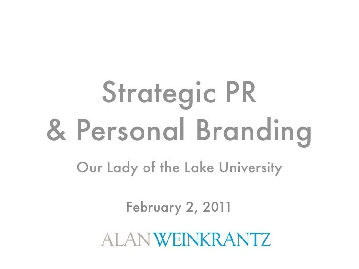 Strategic PR& Personal Branding  Our Lady of the Lake University         February 2, 2011