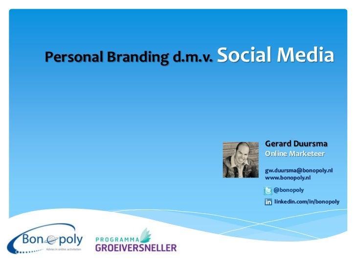 Personal Branding d.m.v. Social Media                            Gerard Duursma                            Online Marketee...