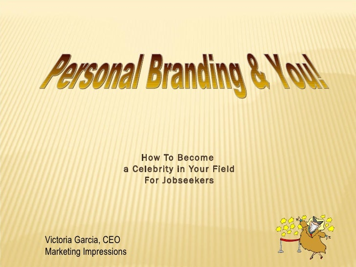 How To Become                    a Celebrity in Your Field                        For JobseekersVictoria Garcia, CEOMarket...