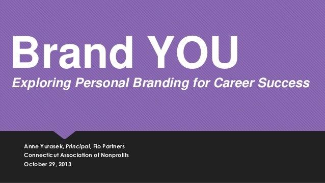 Brand YOU Exploring Personal Branding for Career Success  Anne Yurasek, Principal, Fio Partners Connecticut Association of...