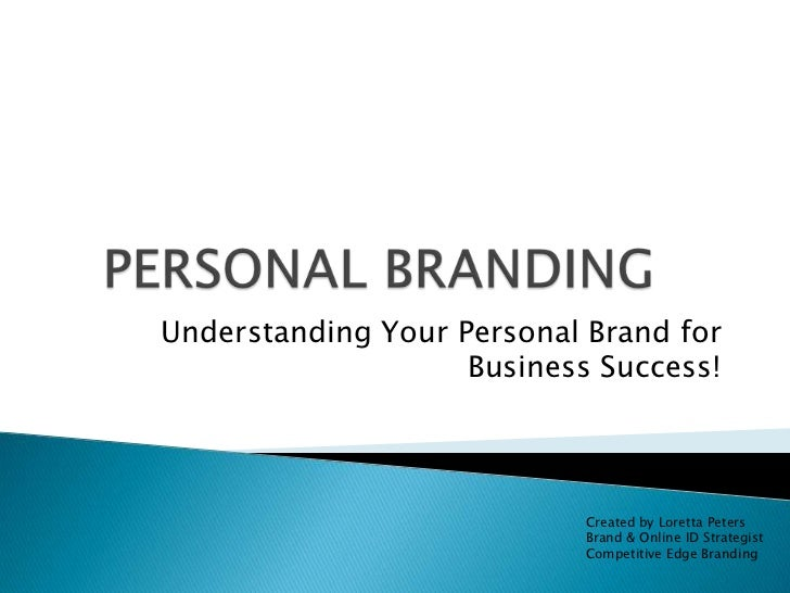 PERSONAL BRANDING<br />Understanding Your Personal Brand for Business Success!<br />Created by Loretta Peters<br />Brand &...