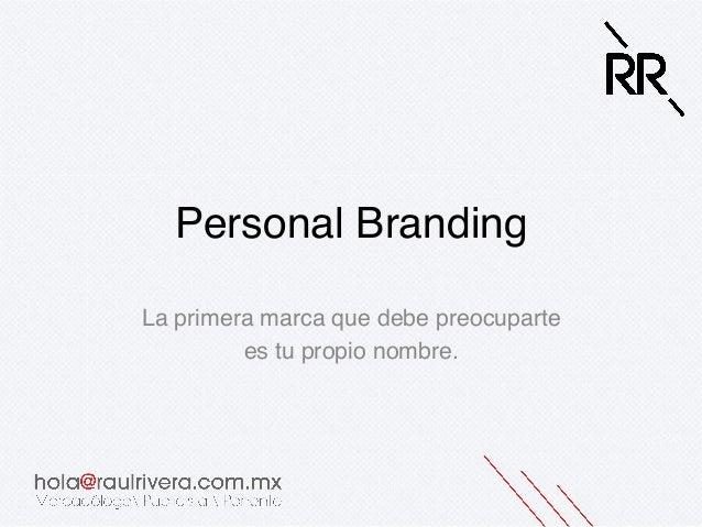 Personal Branding!La primera marca que debe preocuparte!es tu propio nombre.!