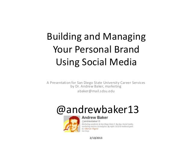 Building and Managing Your Personal Brand  Using Social MediaA Presentation for San Diego State University Career Services...