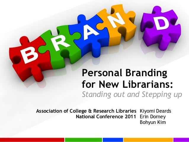 Personal Branding for New Librarians:   Standing out and Stepping up Association of College & Research Libraries National ...