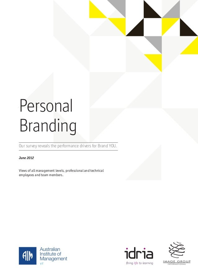 PersonalBrandingOur survey reveals the performance drivers for Brand YOU.June 2012Views of all management levels, professi...