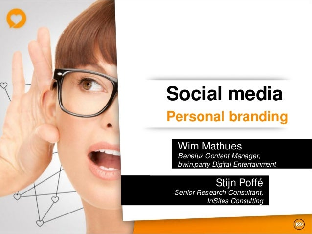 Social mediaPersonal branding  Wim Mathues  Benelux Content Manager,  bwin.party Digital Entertainment              Stijn ...