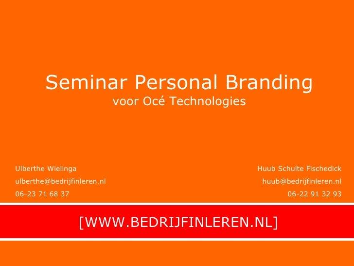 [WWW.BEDRIJFINLEREN.NL] Seminar Personal Branding voor Océ Technologies Ulberthe Wielinga [email_address] 06-23 71 68 37 H...