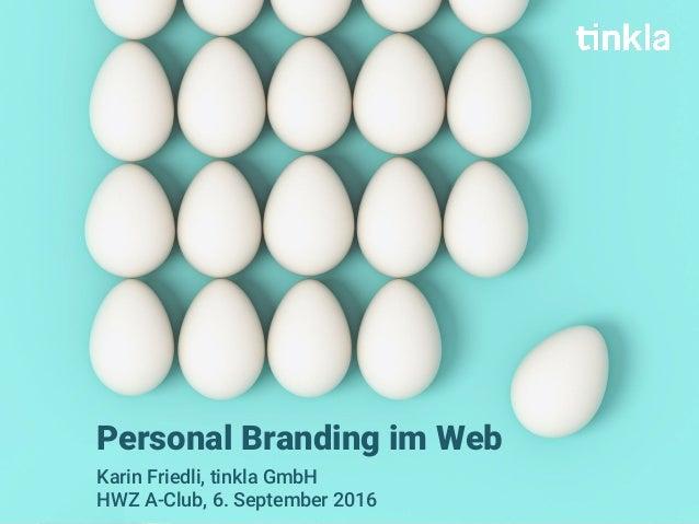 Personal Branding im Web Karin Friedli, tinkla GmbH HWZ A-Club, 6. September 2016
