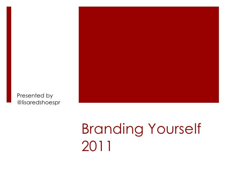 Presented by @lisaredshoespr<br />Branding Yourself 2011<br />