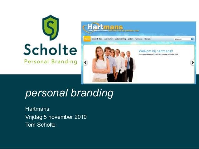 Hartmans Vrijdag 5 november 2010 Tom Scholte personal branding