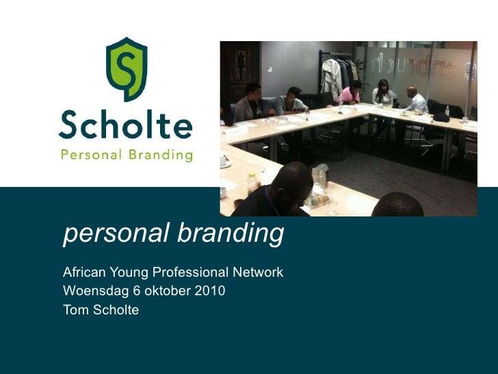 African Young Professional Network Woensdag 6 oktober 2010 Tom Scholte personal branding