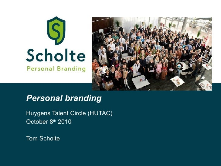 Personal branding Huygens Talent Circle (HUTAC) October 8 th  2010 Tom Scholte