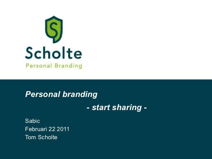 Personal branding Sabic Februari 22 2011 Tom Scholte - start sharing -
