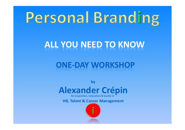 ALL YOU NEED TO KNOW  ONE-DAY WORKSHOP                         by  Alexander Crépin       for inspiration, innovation & re...