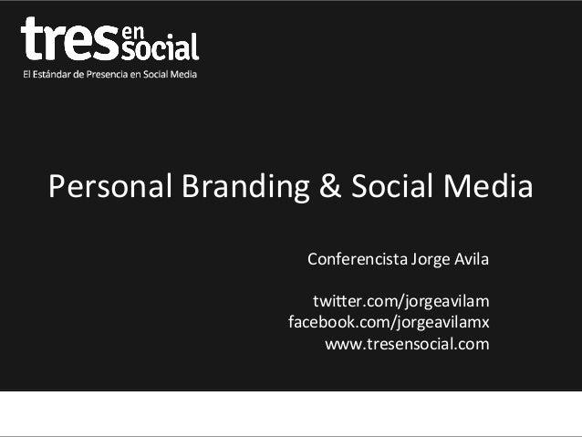 Personal Branding & Social Media Conferencista Jorge Avila  twi9er.com/jorgeavilam facebook.com/jorgea...