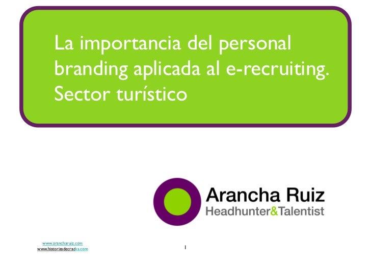 La importancia del personal         branding aplicada al e-recruiting.         Sector turístico  www.arancharuiz.comwww...
