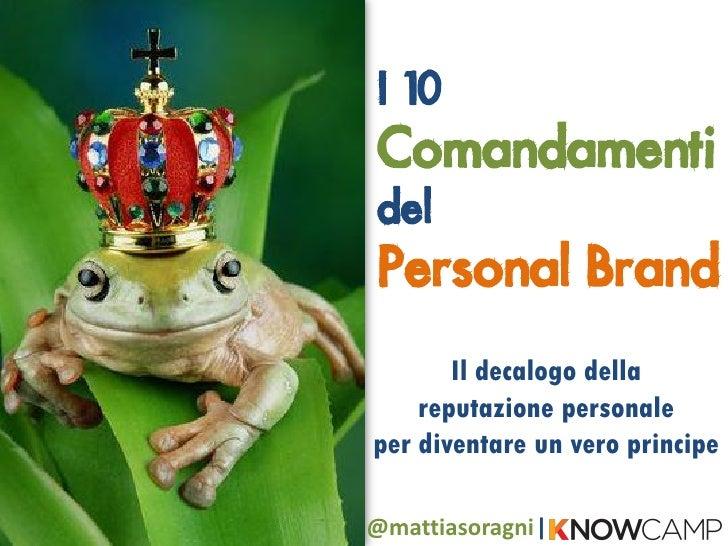 I 10 Comandamenti del Personal Brand       Il decalogo della    reputazione personaleper diventare un vero principe@mattia...