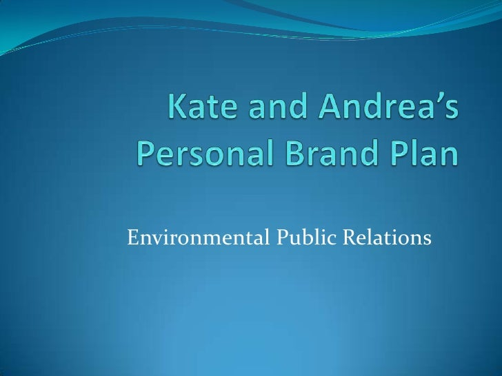 Kate and Andrea's Personal Brand Plan<br />Environmental Public Relations<br />
