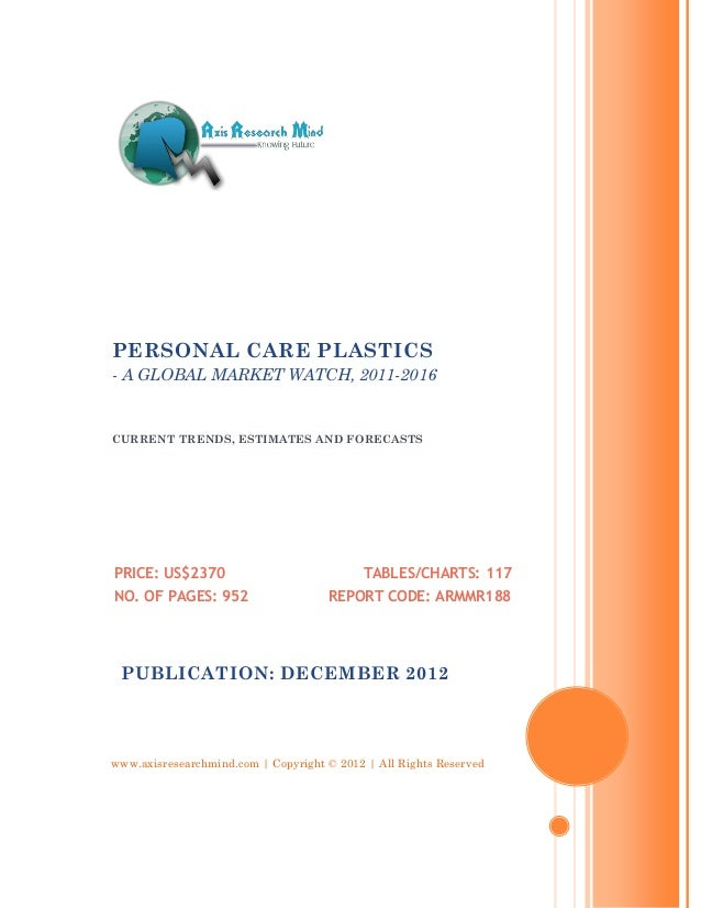 PERSONAL CARE PLASTICS- A GLOBAL MARKET WATCH, 2011-2016CURRENT TRENDS, ESTIMATES AND FORECASTSPRICE: US$2370             ...