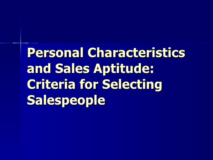 Personal Characteristics and Sales Aptitude: Criteria for Selecting Salespeople