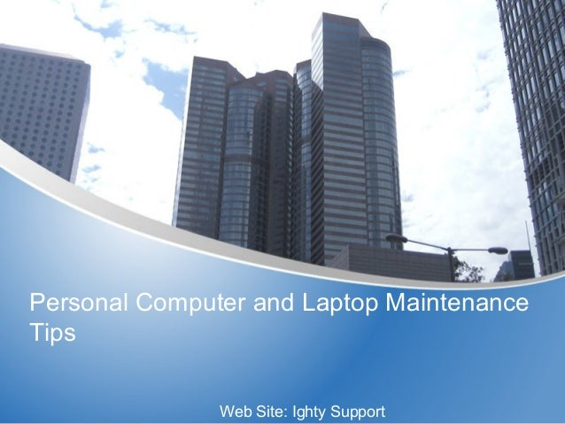 Personal Computer and Laptop Maintenance Tips Web Site: Ighty Support