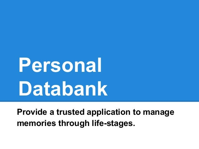 Personal Databank Provide a trusted application to manage memories through life-stages.