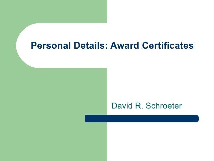Personal Details: Award Certificates David R. Schroeter