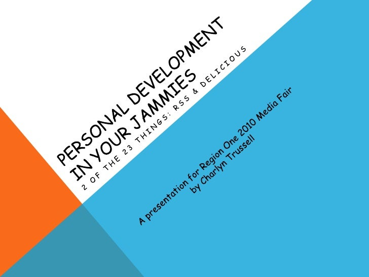 Personal Development in your Jammies	<br />2 of the 23 things: Rss & delicious<br />A presentation for Region One 2010 Med...