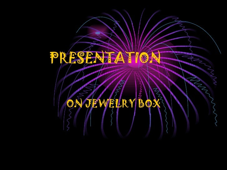 PRESENTATION ON JEWELRY BOX