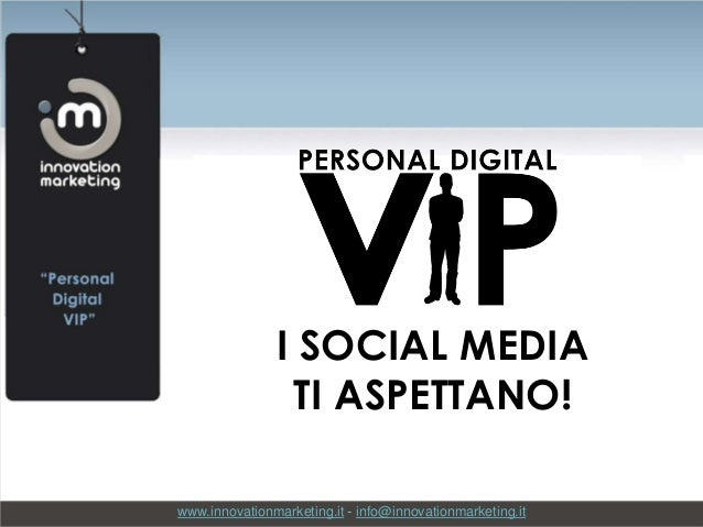 I SOCIAL MEDIA TI ASPETTANO! www.innovationmarketing.it - info@innovationmarketing.it