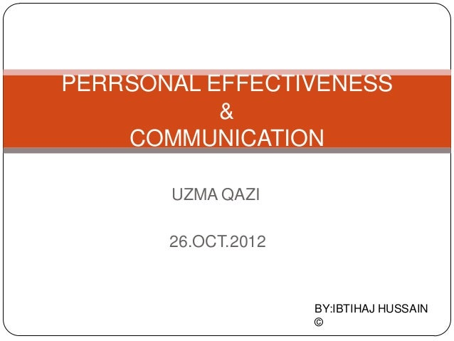 PERRSONAL EFFECTIVENESS           &    COMMUNICATION       UZMA QAZI       26.OCT.2012                     BY:IBTIHAJ HUSS...