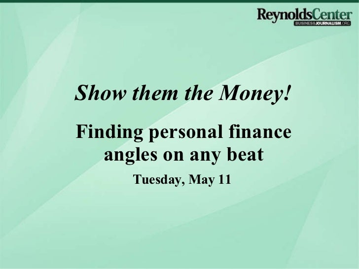Tuesday, May 11 Show them the Money! Finding personal finance angles on any beat